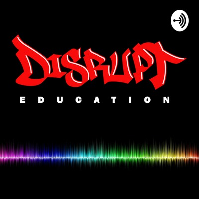 Disrupt Education