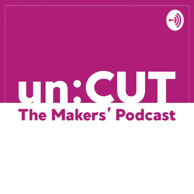 unCUT - The Makers' Podcast