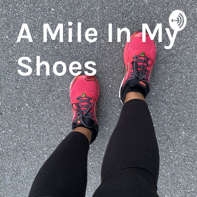 A Mile In My Shoes: The Walk & Talk Podcast