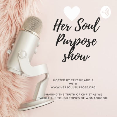 Her Soul Purpose Show: Sharing Jesus & Tough Topics of Womanhood