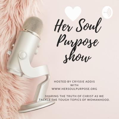 Her Soul Purpose Show: Sharing Jesus & Tough Topics of Womanhood
