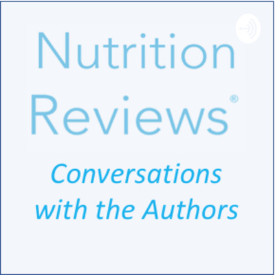 Nutrition Reviews: Conversations with the Authors