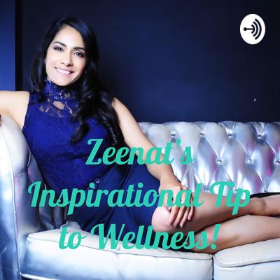 Zeenat Noorani podcasts- Inspirational Tip To Wellness!