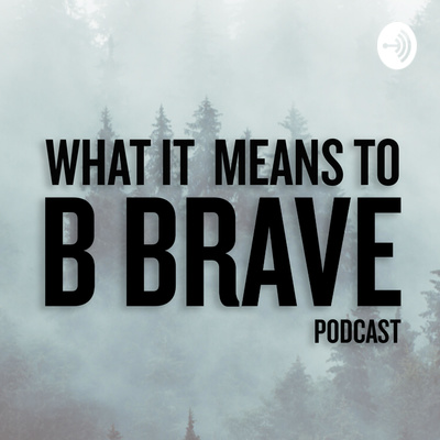 What it means to B Brave