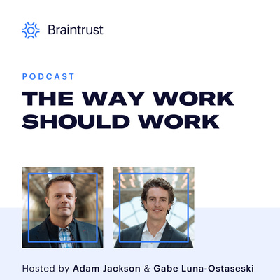 The Way Work Should Work, by Braintrust