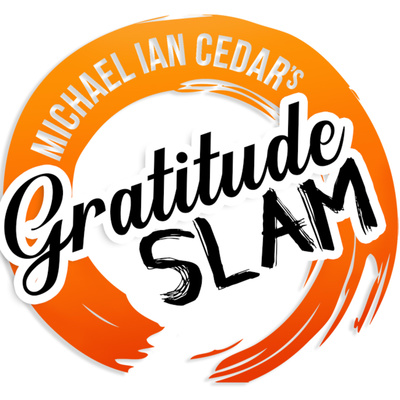 Gratitude Slam LIVE! By Michael Ian Cedar