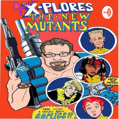 James Xplores The New Mutants