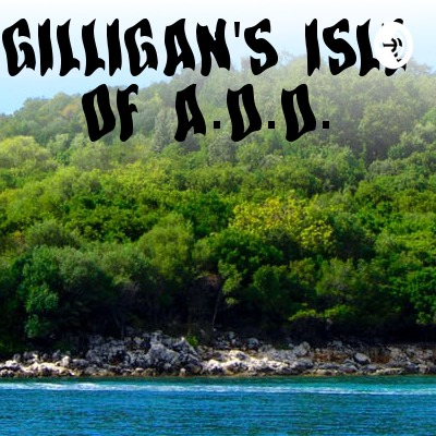 Gilligan's Isle Of A.D.D.