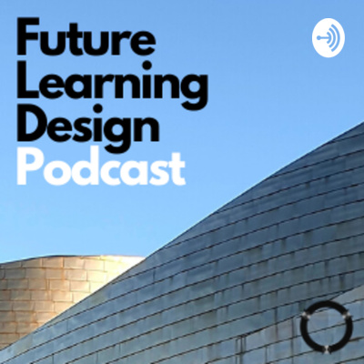 Future Learning Design Podcast