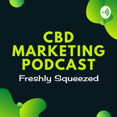 CBD Marketing Podcast With Freshly Squeezed
