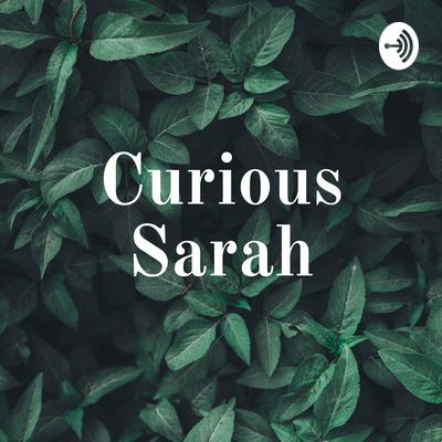 Curious Sarah4