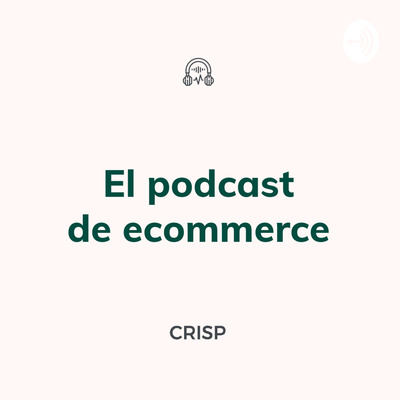 El podcast de ecommerce | CRISP STUDIO