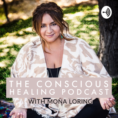 The Conscious Healing Podcast with Mona Loring