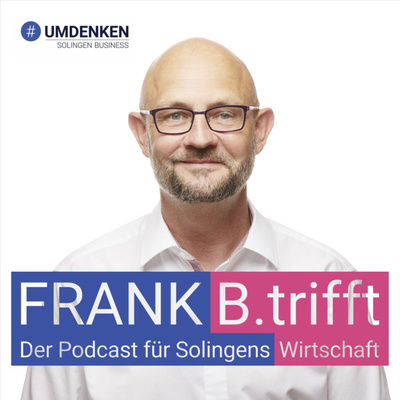 FRANK B.trifft - Der Podcast für Solingens Wirtschaft