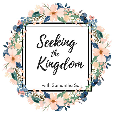 Seeking the Kingdom with Samantha Sali