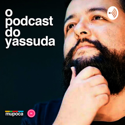 O podcast do Yassuda