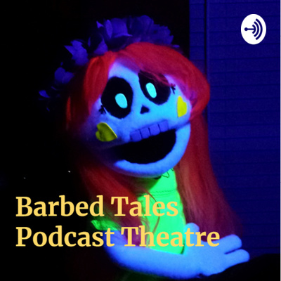 Barbed Tales Podcast Theatre