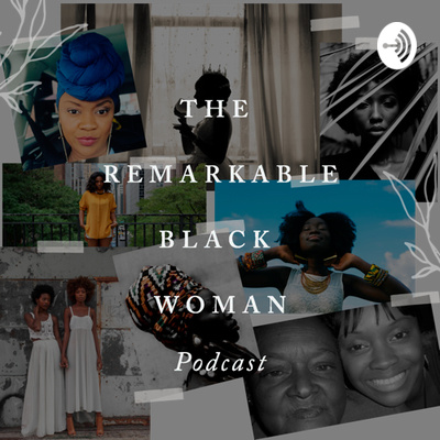The Remarkable Black Woman Podcast