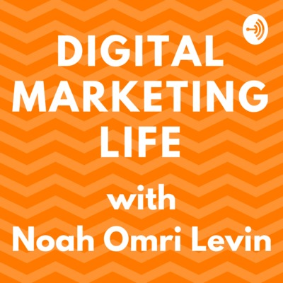 Digital Marketing Life with Noah Omri Levin
