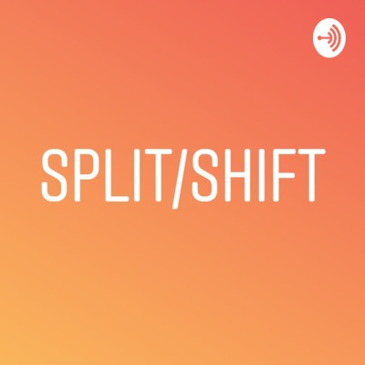 The Split Shift Podcast