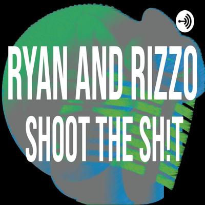 Ryan and Rizzo Shoot The Sh!t