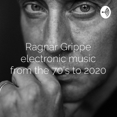 Ragnar Grippe electronic music from the 70's to 2020