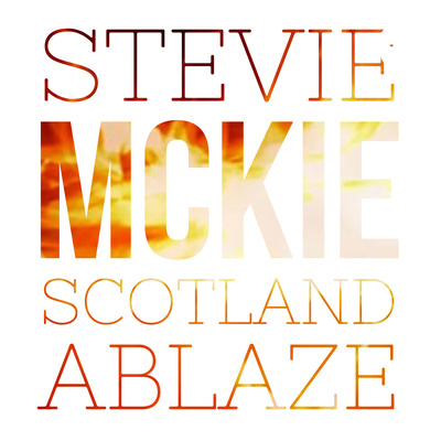 Stevie Mckie - Scotland Ablaze