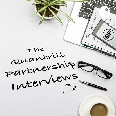 The Quantrill Partnership Interviews