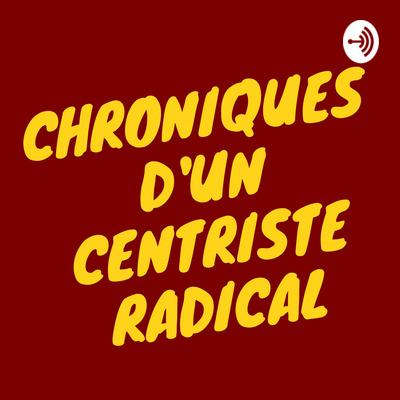Chroniques D'un Centriste Radical