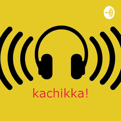 Kachikka!