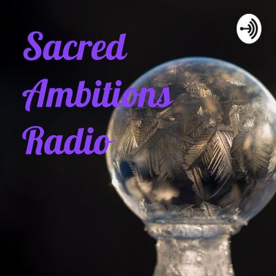 Sacred Ambitions Radio