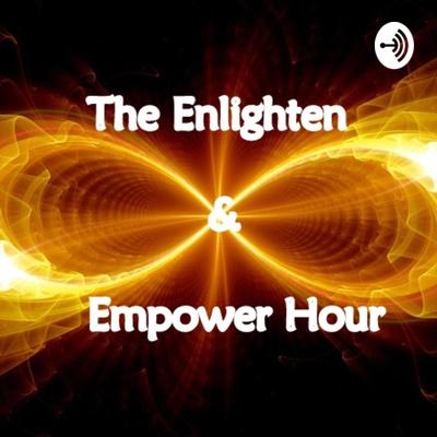 The Enlighten & Empower Hour