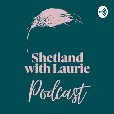 Shetland with Laurie Podcast