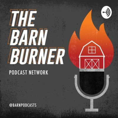 The BarnBurner Podcast Network