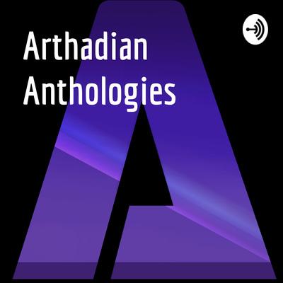 Arthadian Anthologies