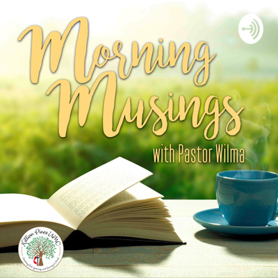 Morning Musings with Pastor Wilma
