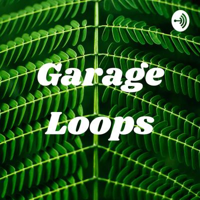 Garage Loops