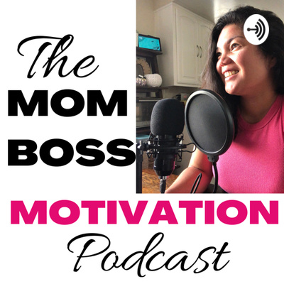 The Mom Boss Motivation Podcast