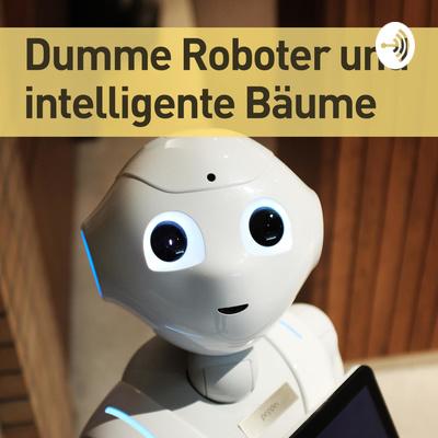 Dumme Roboter und Intelligente Bäume