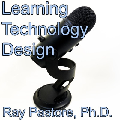 Dr. Ray Pastore's Learning, Technology, and Design Podcast