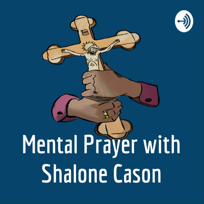 Mental Prayer with Shalone Cason