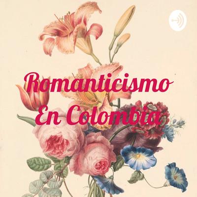 Romanticismo En Colombia
