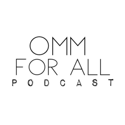 OMM for ALL Podcast