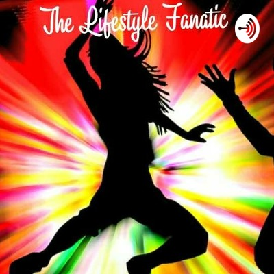 The Lifestyle Fanatic's Podcast