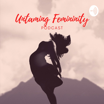 Untaming Femininity Podcast