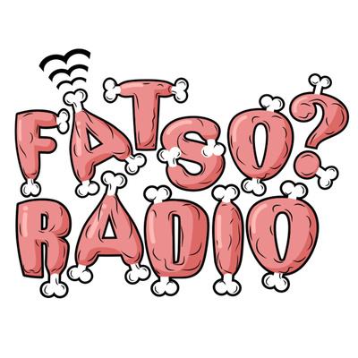 Fatso? Radio