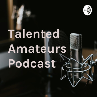 Talented Amateurs Podcast