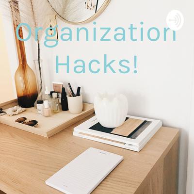 Organization Hacks!