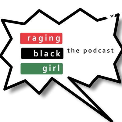raging black girl: the podcast