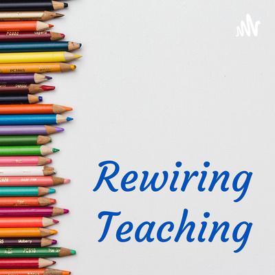 Rewiring Our Teaching